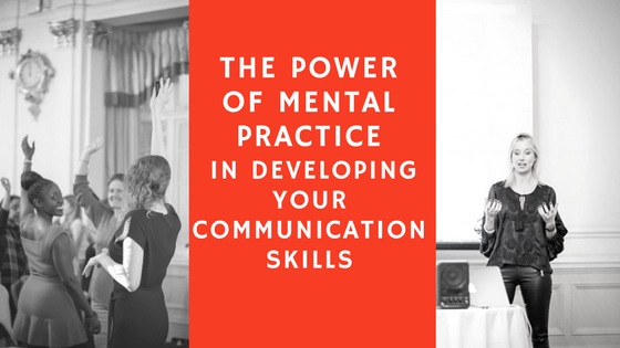 The Power of Mental Practice in Developing your Communication Skills