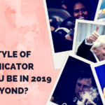 What Style Of Communicator Will You Be In 2019 – and Beyond?
